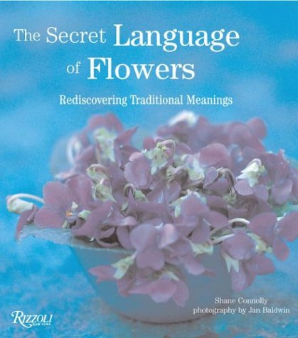 The Secret Language of Flowers: Rediscovering Traditional Meanings by Shane Connolly